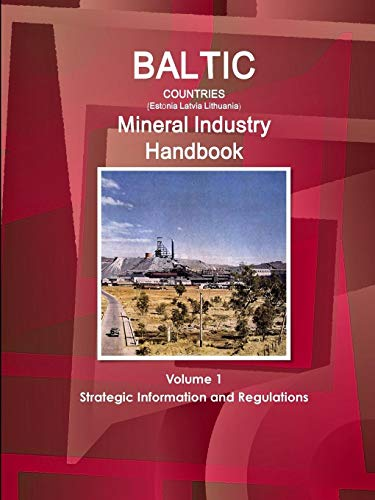 9781329091122: Baltic Countries (Estonia Latvia Lithuania) Mineral Industry Handbook Volume 1 Strategic Information and Regulations (World Business and Investment Library)