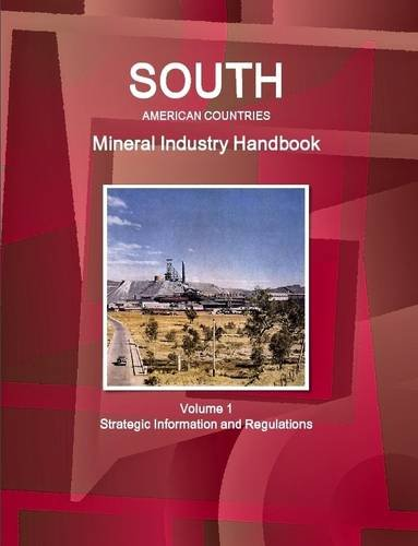 9781329091252: South American Countries Mineral Industry Handbook Volume 1 Strategic Information and Regulations (World Business and Investment Library)