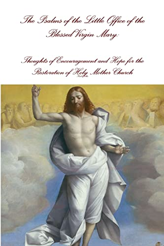 9781329105621: The Psalms of the Little Office of the Blessed Virgin Mary: Encouragement and Hope for the Restoration of Holy Mother Church