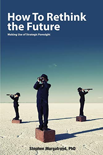 9781329139831: How to Rethink the Future: Making Use of Strategic Foresight