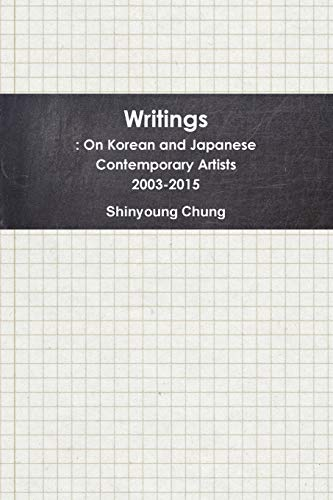 9781329162778: Writings: On Korean and Japanese Contemporary Artists 2003-2015