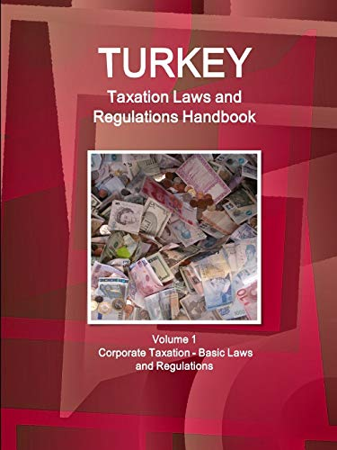 9781329164550: Turkey Taxation Laws and Regulations Handbook Volume 1 Corporate Taxation - Basic Laws and Regulations (World Business and Investment Library)