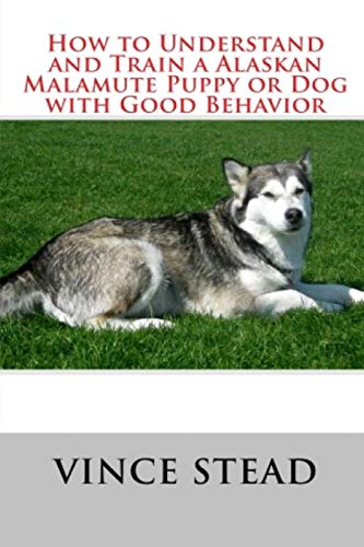 9781329168664: How to Understand and Train a Alaskan Malamute Puppy or Dog with Good Behavior