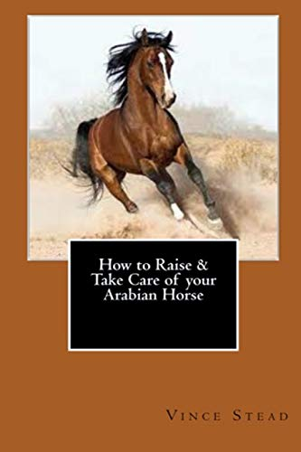 9781329168770: How to Raise & Take Care of your Arabian Horse