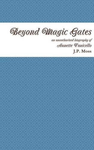 9781329173439: Beyond Magic Gates an unauthorized biography of Annette Funicello