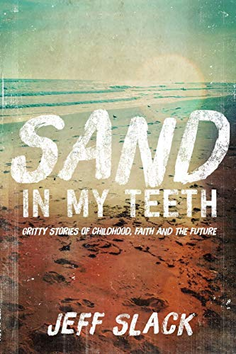 9781329173460: Sand In My Teeth - Gritty Stories of Childhood, Faith and the Future