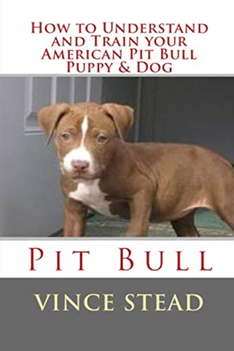 9781329174276: How to Understand and Train your American Pit Bull Puppy & Dog