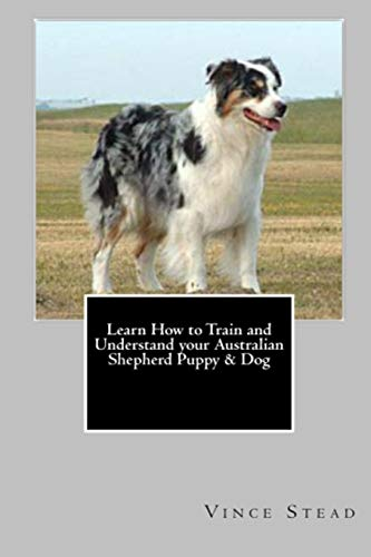 9781329174405: Learn How to Train and Understand your Australian Shepherd Puppy & Dog