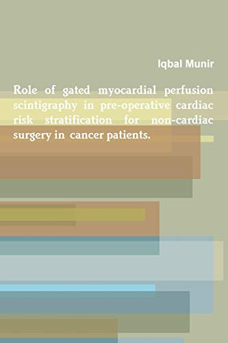 9781329174740: Role of gated myocardial perfusion scintigraphy in pre-operative cardiac risk stratification for non-cardiac surgery in cancer patients.