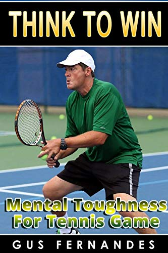 9781329175563: Think To Win : Mental Toughness for Tennis Game