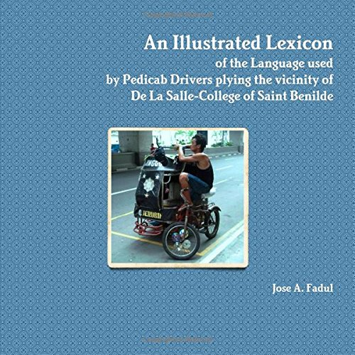 9781329180994: An Illustrated Lexicon of the Language used by Pedicab Drivers plying the vicinity of De La Salle-College of Saint Benilde