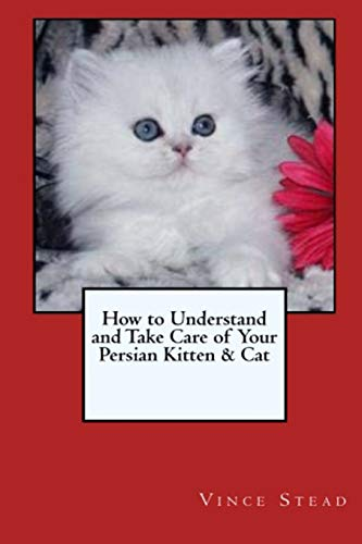 9781329182615: How to Understand and Take Care of Your Persian Kitten & Cat