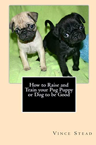 9781329189607: How to Raise and Train your Pug Puppy or Dog to be Good