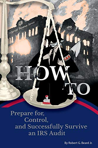 9781329204164: How to Prepare For, Control, and Successfully Survive an Irs Audit