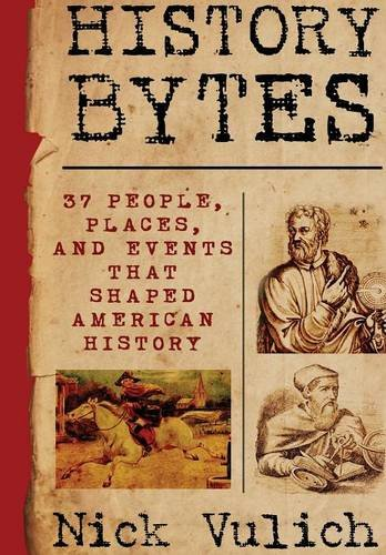9781329219205: History Bytes: 37 People, Places, and Events that Shaped American History