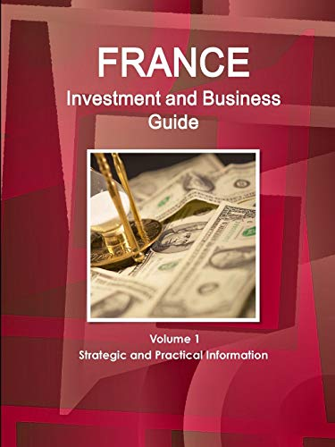 9781329244306: France Investment and Business Guide Volume 1 Strategic and Practical Information (World Business and Investment Library)