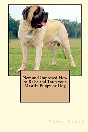 9781329262812: New and Improved How to Raise and Train Your Mastiff Puppy or Dog