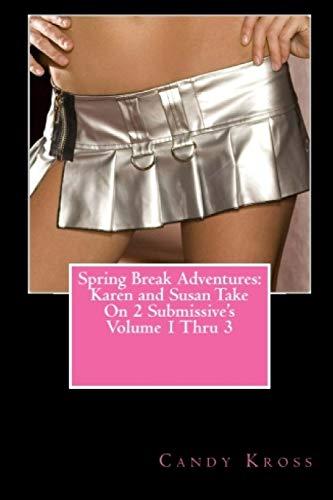 Spring Break Adventures: Karen and Susan Take On 2 Submissive's Volume 1 Thru 3: Candy Kross