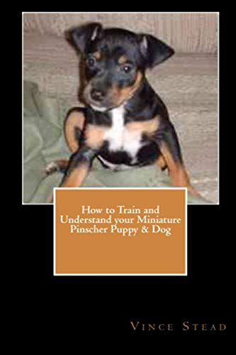 9781329263659: How to Train and Understand Your Miniature Pinscher Puppy & Dog