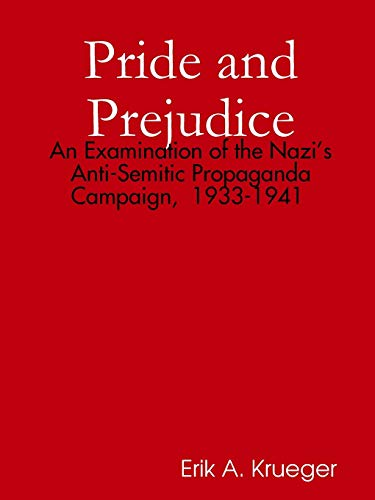9781329274204: Pride and Prejudice: An Examination of the Nazi's Anti-Semitic Propaganda Campaign, 1933-1941
