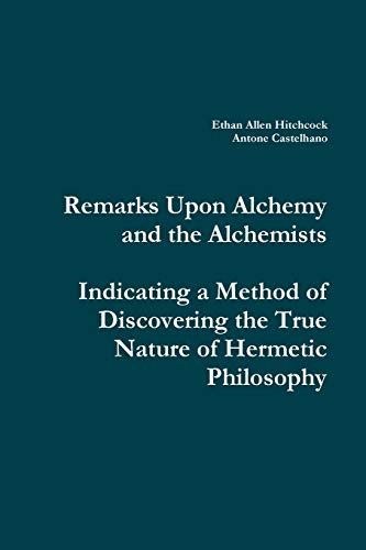 9781329337572: Remarks Upon Alchemy and the Alchemists: Indicating a Method of Discovering the True Nature of Hermetic Philosophy