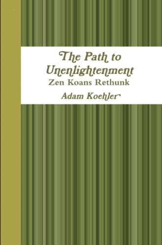 9781329342361: The Path to Unenlightenment - Zen Koans Rethunk