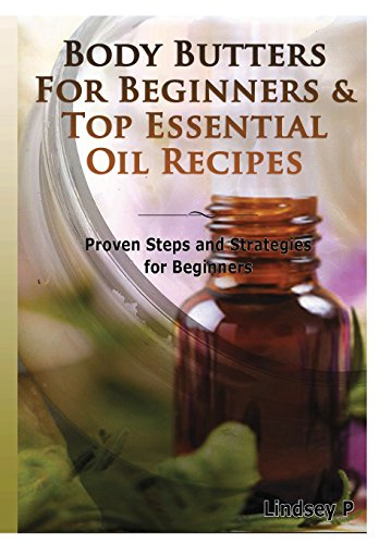 9781329348400: Body Butters For Beginners & Top Essential Oil Recipes