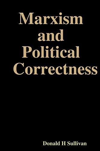 Marxism and Political Correctness: Donald H Sullivan