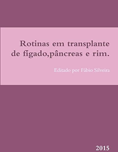 Rotinas Em Transplante De Figado,Pancreas e Rim.: Fabio Silveira