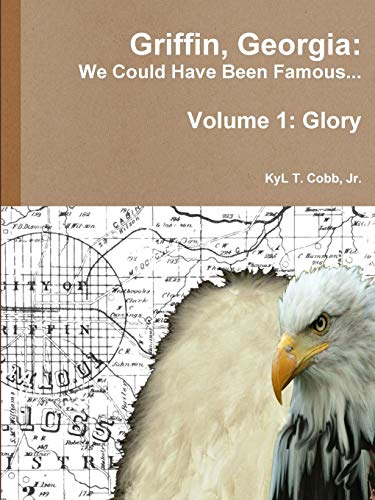 9781329401228: Griffin, Georgia: We Could Have Been Famous... Volume 1: Glory