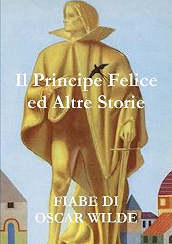 Il Principe Felice Ed Altre Storie (Paperback): Oscar Wilde