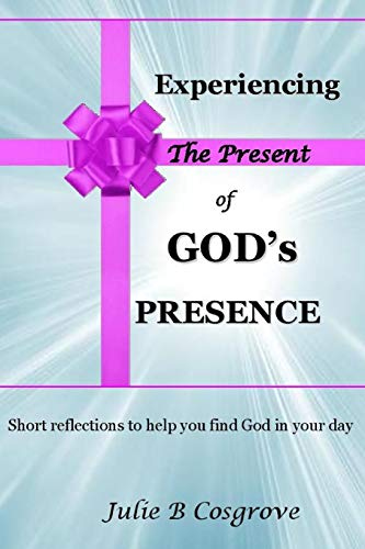 Experiencing the Present of God's Presence: Julie B Cosgrove