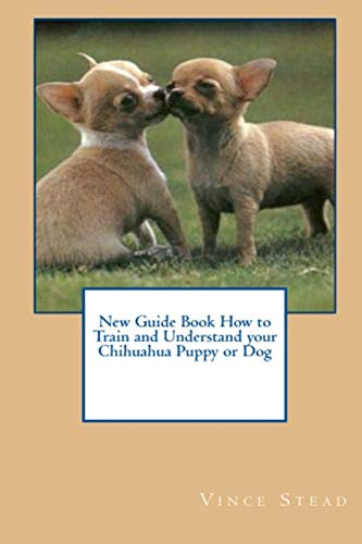 9781329439634: New Guide Book How to Train and Understand your Chihuahua Puppy or Dog