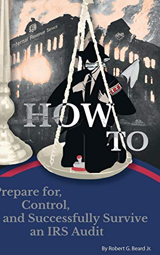 9781329446502: HOW TO PREPARE FOR, CONTROL, AND SUCCESSFULLY SURVIVE AN IRS AUDIT