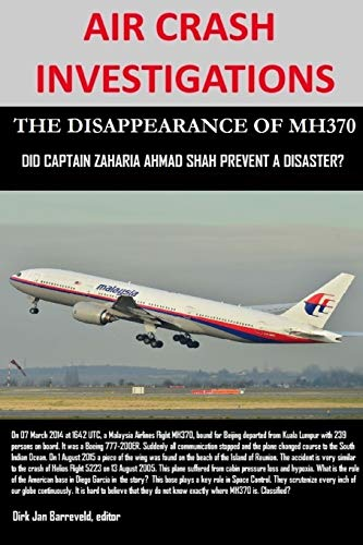 9781329447523: AIR CRASH INVESTIGATIONS - THE DISAPPEARANCE OF MH370 - Did Captain Zaharie Ahmad Shah prevent a disaster?