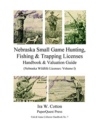 9781329461079: Nebraska Small Game Hunting, Fishing & Trapping Licenses, 1901-2009