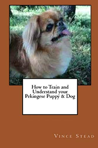 9781329482647: How to Train and Understand your Pekingese Puppy & Dog