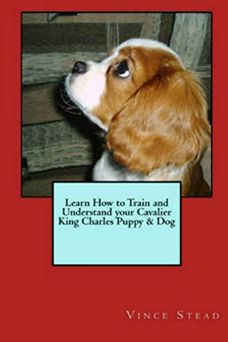 9781329482982: Learn How to Train and Understand Your Cavalier King Charles Puppy & Dog