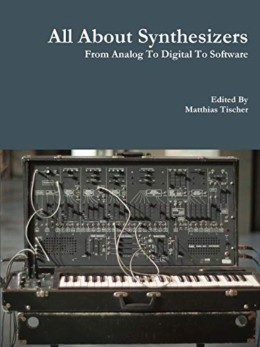 9781329551176: All About Synthesizers - From Analog To Digital To Software