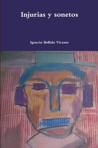 Injurias y Sonetos (Paperback): Ignacio Bellido Vicente