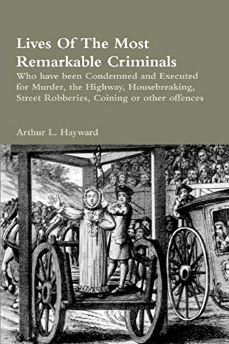 9781329577985: Lives Of The Most Remarkable Criminals Who have been Condemned and Executed for Murder, the Highway, Housebreaking, Street Robberies, Coining or other offences