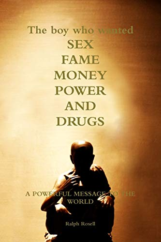 9781329583818: The boy who wanted sex, fame, money, power and drugs