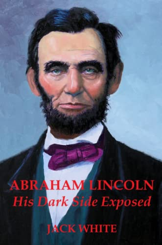 9781329617360: Abraham Lincoln: His Dark Side Exposed
