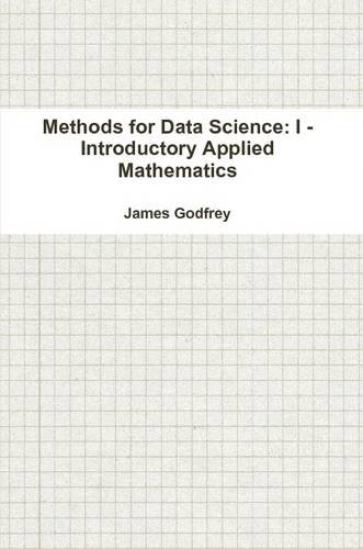 9781329625631: Methods for Data Science: I - Introductory Applied Mathematics