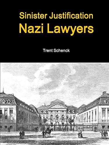 9781329627185: Sinister Justification: Nazi Lawyers
