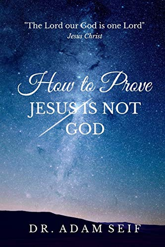 How to Prove Jesus is Not God: Adam Seif