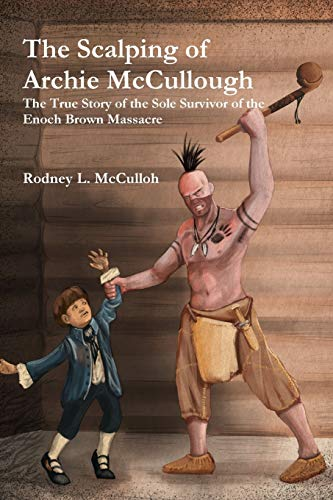 9781329676800: The Scalping of Archie McCullough: The True Story of the Sole Survivor of the Enoch Brown Massacre