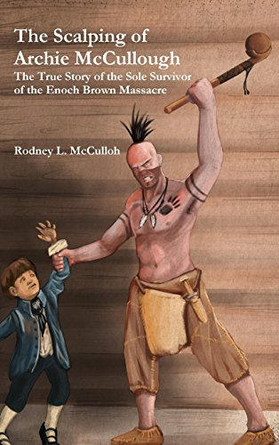 9781329687882: The Scalping of Archie McCullough: The True Story of the Sole Survivor of the Enoch Brown Massacre