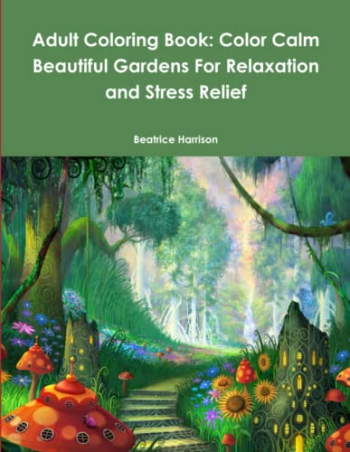 9781329713994: Adult Coloring Book: Color Calm Beautiful Gardens For Relaxation and Stress Relief