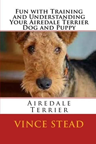 9781329718968: Fun with Training and Understanding Your Airedale Terrier Dog and Puppy